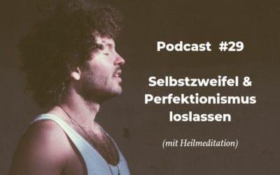 Selbstzweifel & Perfektionismus loslassen (mit Heilmeditation)